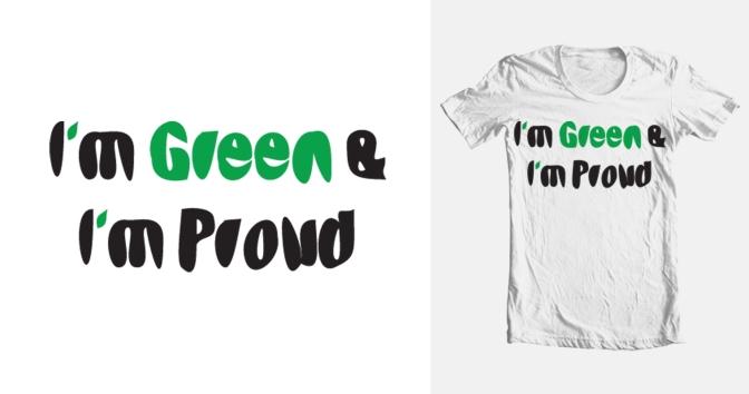 """""""Olen vihreä ja siitä ylpeä"""""""